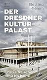Der Dresdner Kulturpalast: Eine Zeitreise von 1969 bis heute