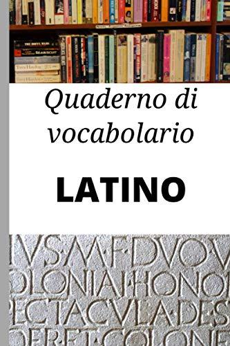 Quaderno di vocabolario Latino: Taccuino di vocabolario Italiano Latino; Regalo perfetto per imparare rapidamente il latino