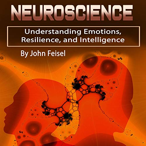 Neuroscience: Understanding Emotions, Resilience, and Intelligence cover art