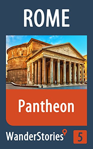 Pantheon in Rome - a travel guide and tour as with the best local guide (Rome Travel Stories Book 5)