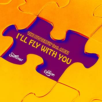 I'll Fly With You (L'Amour Toujours) [feat. Alexi] [Summer Edition]