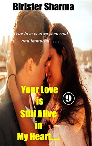 Your Love is Still Alive in My Heart…..: True love is always eternal and immortal……(9) (English Edition)