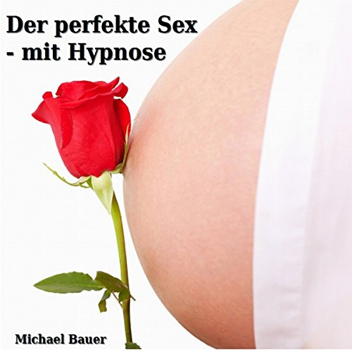 Der perfekte Sex - mit Hypnose  audiobook cover art