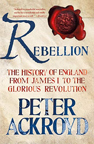 Rebellion: The History of England from James I to the Glorious Revolution (The History of England, 3)