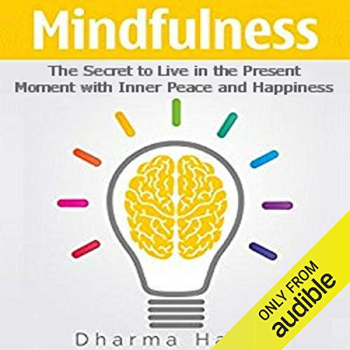 Mindfulness: The Secret to Live in the Present Moment with Inner Peace and Happiness cover art