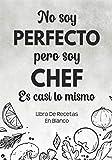 Libro De Recetas En Blanco: Libreta De Cocina Personalizado Paginas Decoradas Para Anotar Tus Propios y Favoritas Platos (Blanco No Soy Perfecto)