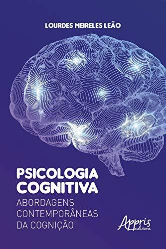 Psicologia Cognitiva: Abordagens Contemporâneas da Cognição