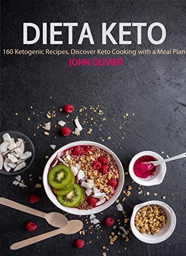 DIETA KETO: 160 recetas cetogénicas, descubra la cocina cetogénica con un plan de comidas