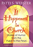 It Happened In Church:: Stories of Humor From The Pulpit To The Pews