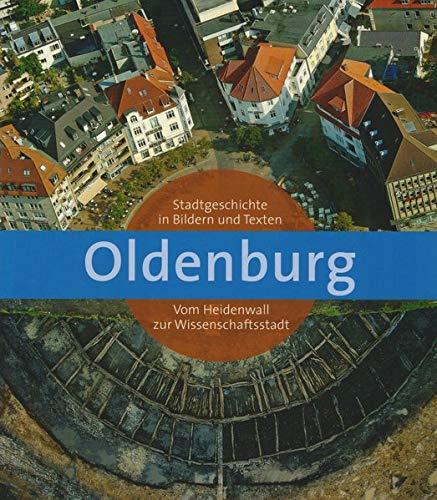 Oldenburg: Stadtgeschichte in Bildern und Texten. Vom Heidenwall zur Wissenschaftsstadt (Veröffentlichungen des Stadtmuseums Oldenburg)