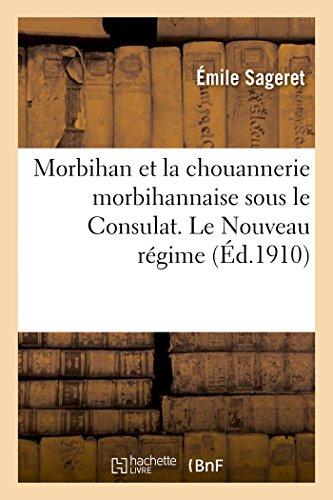 Morbihan et la chouannerie morbihannaise sous le Consulat. Le Nouveau régime,: ou l'Administration de Jullien 1er octobre 1801-18 mai 1804