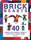 Brick Beasts: 40 Clever & Creative Ideas to Make from Classic Lego (Brick Builds)