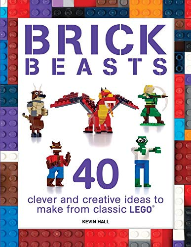 Brick Beasts: 40 Clever & Creative Ideas to Make from Classic Lego (Brick Builds Series)