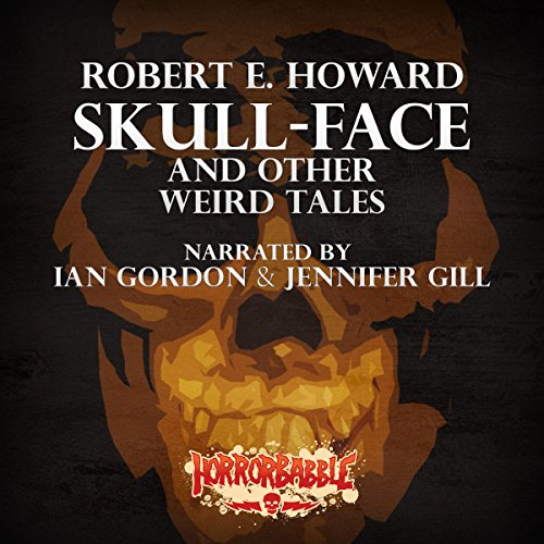 Skull-Face and Other Weird Tales     A Collection              De :                                                                                                                                 Robert E. Howard                               Lu par :                                                                                                                                 Ian Gordon,                                                                                        Jennifer Gill                      Durée : 5 h et 18 min     Pas de notations     Global 0,0