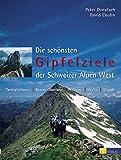 Die schönsten Gipfelziele der Schweizer Alpen / Die schönsten Gipfelziele West: Zentralschweiz, Berner Oberland, Freiburg, Wallis Waadt