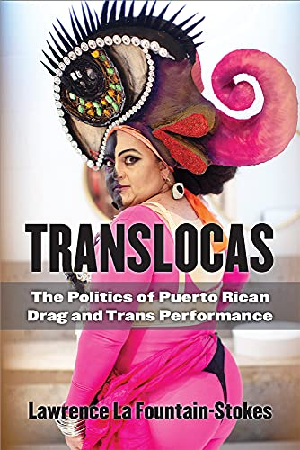 Compare Textbook Prices for Translocas: The Politics of Puerto Rican Drag and Trans Performance Triangulations: Lesbian/Gay/Queer Theater/Drama/Performance  ISBN 9780472074273 by La Fountain-Stokes, Lawrence
