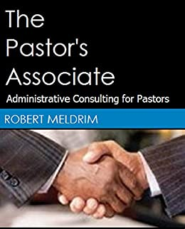 The Pastor's Associate: Administrative Consulting for Pastors by [Robert Meldrim]