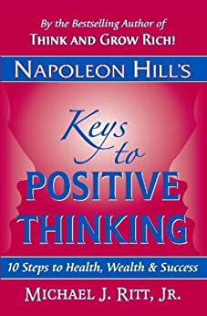 Napoleon Hill's Keys to Positive Thinking: 10 Steps to Health, Wealth and Success by [Michael J. Ritt]