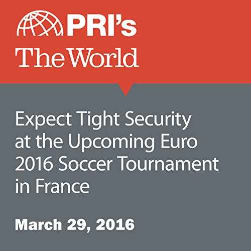 Expect Tight Security at the Upcoming Euro 2016 Soccer Tournament in France audiobook cover art