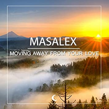 Moving Away From Your Love
