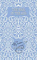 The War in the Air (The World's Popular Classics)