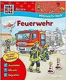 WAS IST WAS Junior Mitmach-Heft Feuerwehr: Spiele, Rätsel, Sticker (WAS IST WAS Junior...