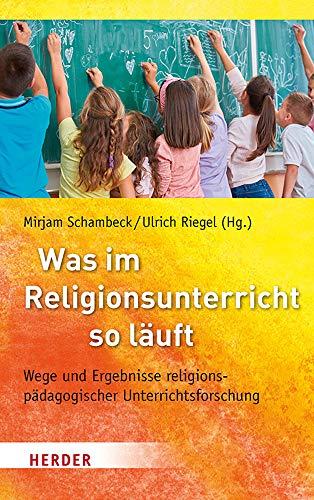 Was im Religionsunterricht so läuft: Wege und Ergebnisse religionspädagogischer Unterrichtsforschung