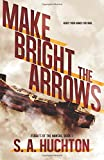Make Bright the Arrows (Flights of the Nanshe) (Volume 1)