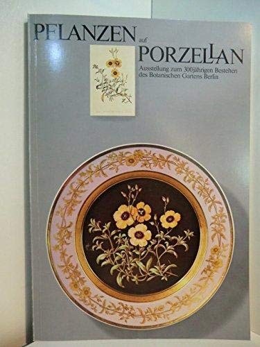 Pflanzen auf Porzellan. Katalog, Ausstellung zum 500jährigen Bestehen des Botanischen Gartens Berlin