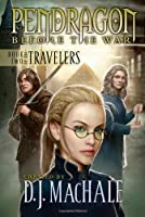 Book Two of the Travelers (2) (Pendragon: Before the War)