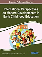 International Perspectives on Modern Developments in Early Childhood Education (Advances in Early Childhood and K-12 Education)