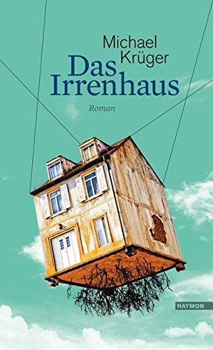 Das Irrenhaus: Roman