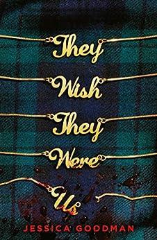 They Wish They Were Us by [Jessica Goodman]