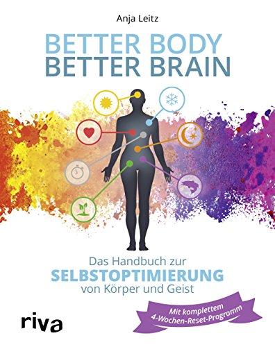 Better Body - Better Brain: Das Handbuch zur Selbstoptimierung von Krper und Geist