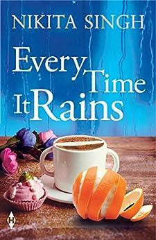 Every Time It Rains by [Nikita Singh]