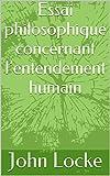 Essai philosophique concernant l'entendement humain - Format Kindle - 1,84 €
