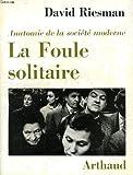 LA FOULE SOLITAIRE, ANATOMIE DE LA SOCIETE MODERNE