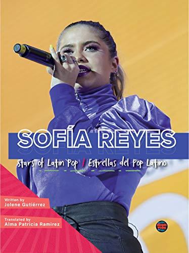 Sofía Reyes: Stars of Latin Pop/Estrellas Del Pop Latino Biography—Biography About Award-Winning Mexican Musician Sofía Reyes, Grades 3-8 (32pgs) (English Edition)