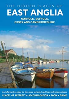 Hidden Places of East Anglia: Norfolk, Suffolk, Essex and Cambridgeshire (The Hidden Places Series)