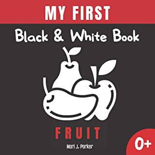 My First Black & White Book -Fruit.: Activity for Newborns. High Contrast Pictures and Figures for Babies. Great for Kids:...