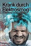 Krank durch Elektrosmog: 125 Untersuchungs- und Erfahrungs-Berichte (German Edition)