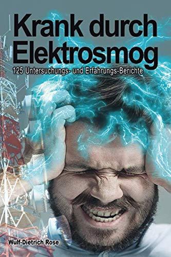 Krank durch Elektrosmog: 125 Untersuchungs- und Erfahrungs-Berichte