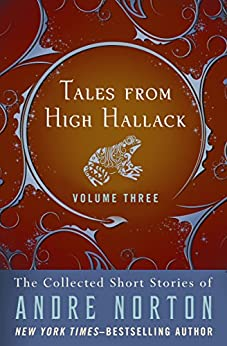 Tales from High Hallack Volume Three (The Collected Short Stories of Andre Norton Book 3) by [Andre Norton]