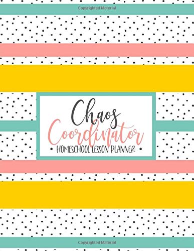 Chaos Coordinator - Homeschool Lesson Planner: Weekly & Monthly Record Book for Teaching Multiple Kids | July - June Academic Calendar Year Agenda | ... (2020-2021 Homeschooling Family Organizer)