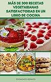 Agradable 300 Recetas Vegetarianas Satisfactorias En Un Libro De Cocina : Recetas Veganas Y Recetas Sin Gluten - Ensaladas, Almuerzos Fáciles, Cenas, Verduras, Sopa, Estofado, Pasteles, Pan,Mermelada