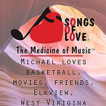 Michael Loves Basketball, Movies, Friends, Elkview, West Viriginaj