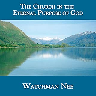 The Church in the Eternal Purpose of God                   By:                                                                                                                                 Watchman Nee                               Narrated by:                                                                                                                                 Josh Miller                      Length: 6 hrs and 13 mins     Not rated yet     Overall 0.0