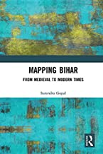 Mapping Bihar: From Medieval to Modern Times