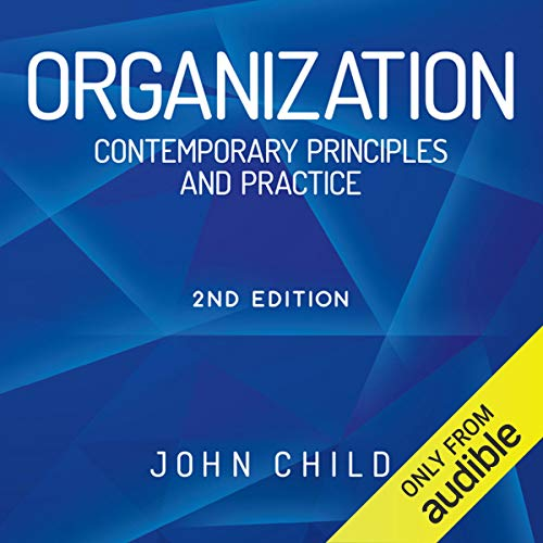 Organization     Contemporary Principles and Practice              By:                                                                                                                                 John Child                               Narrated by:                                                                                                                                 Nick Mcardle                      Length: 28 hrs and 54 mins     3 ratings     Overall 4.7
