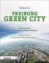 Freiburg Green City: Wege zu einer nachhaltigen Stadtentwicklung / Approaches to Sustainable Urban Development